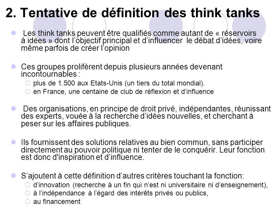 2. Tentative de définition des think tanks Les think tanks peuvent être qualifiés comme autant de « réservoirs à idées » dont lobjectif principal et d