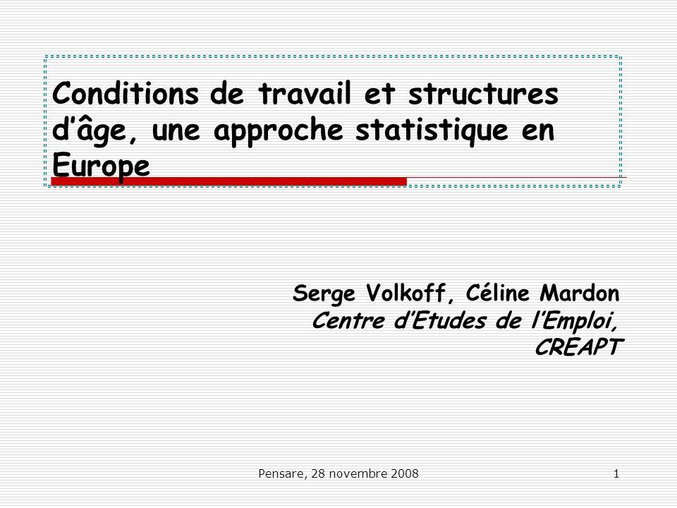 Pensare, 28 novembre 20081 Conditions de travail et structures dâge, une approche statistique en Europe Serge Volkoff, Céline Mardon Centre dEtudes de
