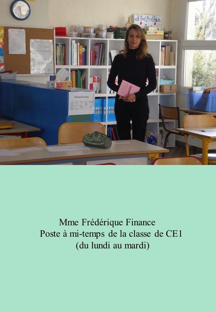 Mme Frédérique Finance Poste à mi-temps de la classe de CE1 (du lundi au mardi)