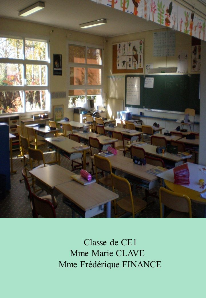 Classe de CE1 Mme Marie CLAVE Mme Frédérique FINANCE