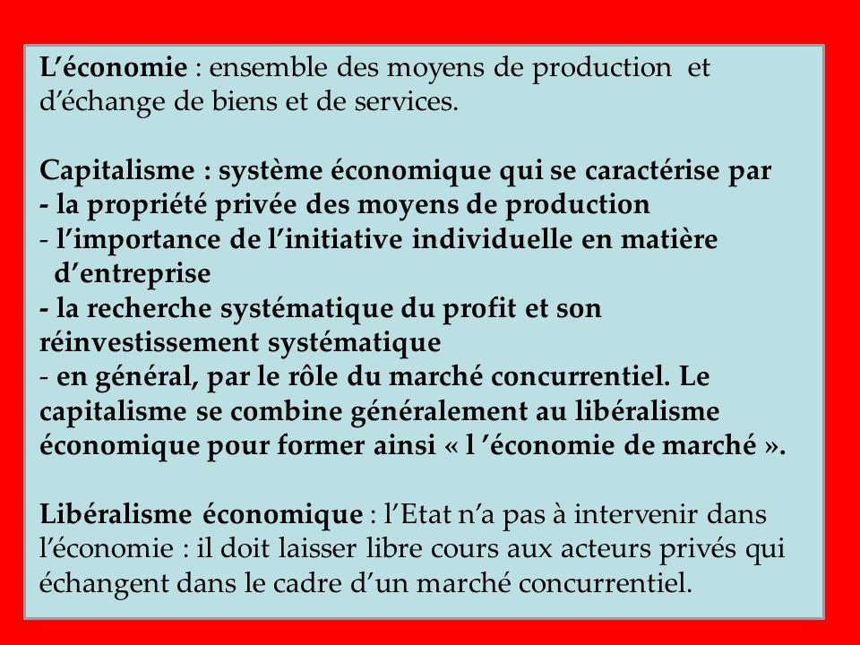 Léconomie : ensemble des moyens de production et déchange de biens et de services. Capitalisme : système économique qui se caractérise par - la propri