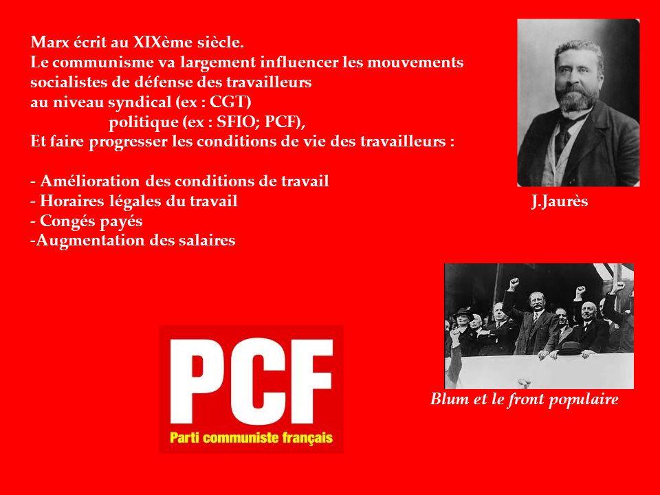 Marx écrit au XIXème siècle. Le communisme va largement influencer les mouvements socialistes de défense des travailleurs au niveau syndical (ex : CGT