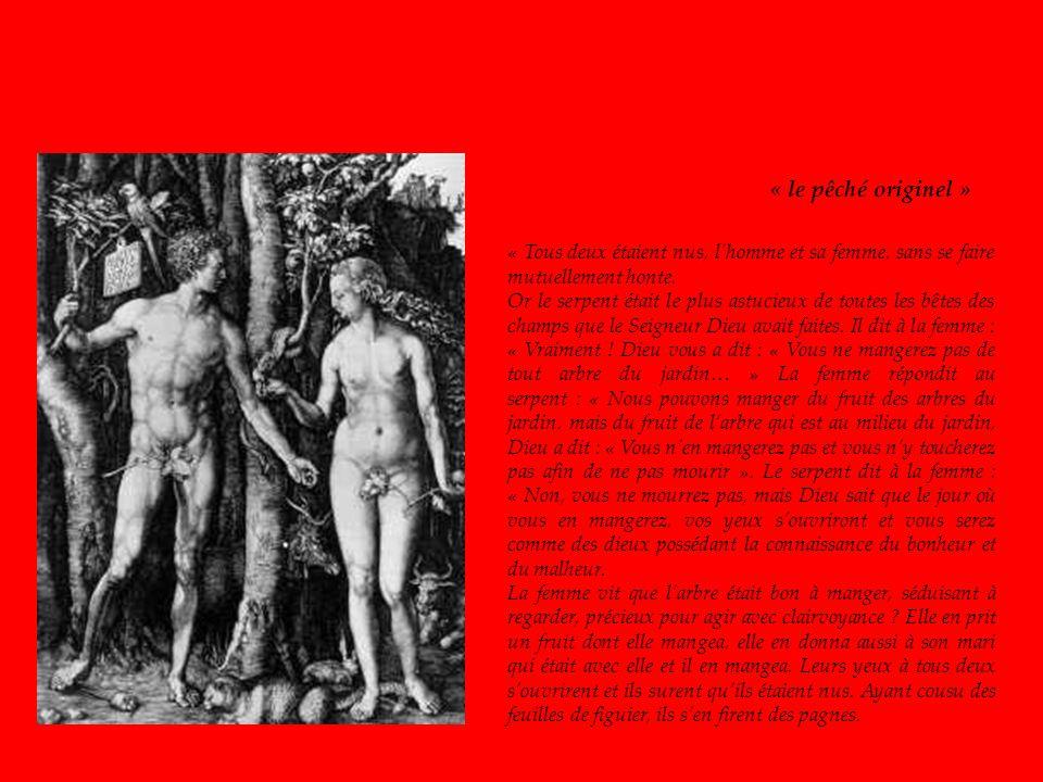 « Tous deux étaient nus, lhomme et sa femme, sans se faire mutuellement honte. Or le serpent était le plus astucieux de toutes les bêtes des champs qu