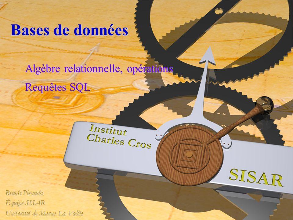 Benoît Piranda Équipe SISAR Université de Marne La Vallée Bases de données Algèbre relationnelle, opérations Requêtes SQL