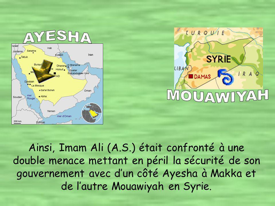 Chemin faisant, ils rejoignirent Ayesha la veuve du Saint Prophète (S) qui se servait également de la mort d Osman pour causer des ennuis à Imam Ali (A.S.) qu elle avait toujours détesté.