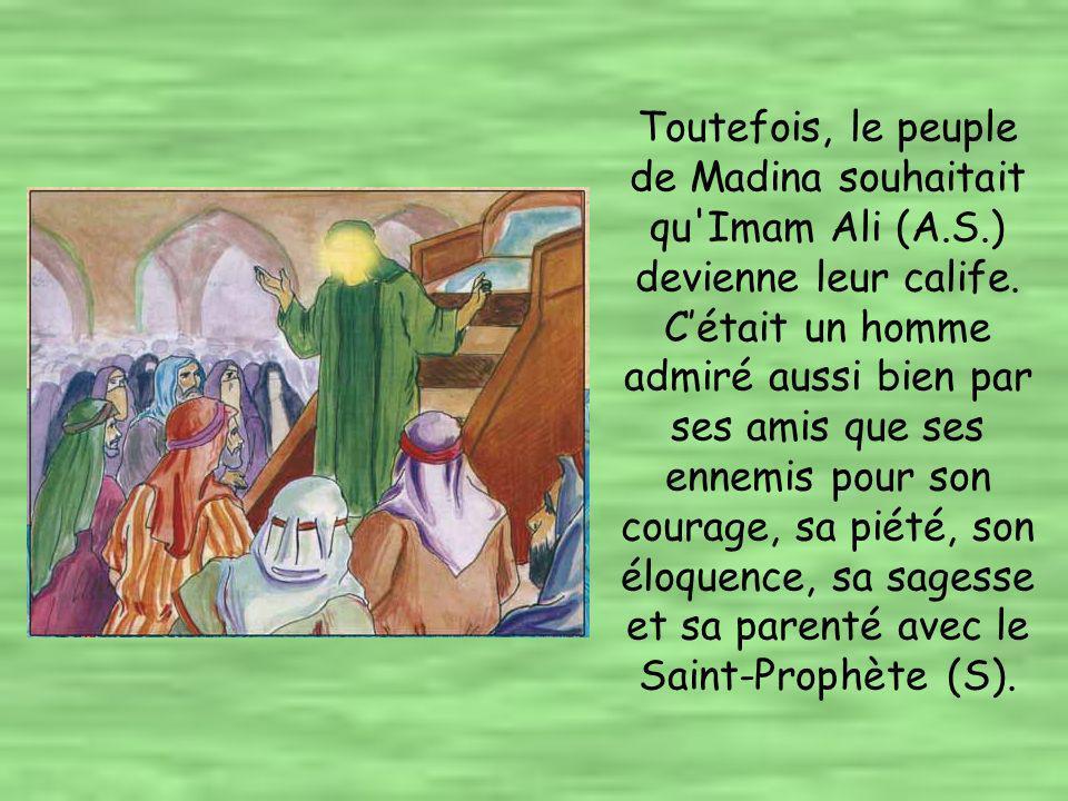 Deux hommes avaient pour ambition de devenir calife : Talha et Zoubeyr qui étaient tous les deux les beaux-frères d Ayesha, la veuve du Saint- Prophète (S).