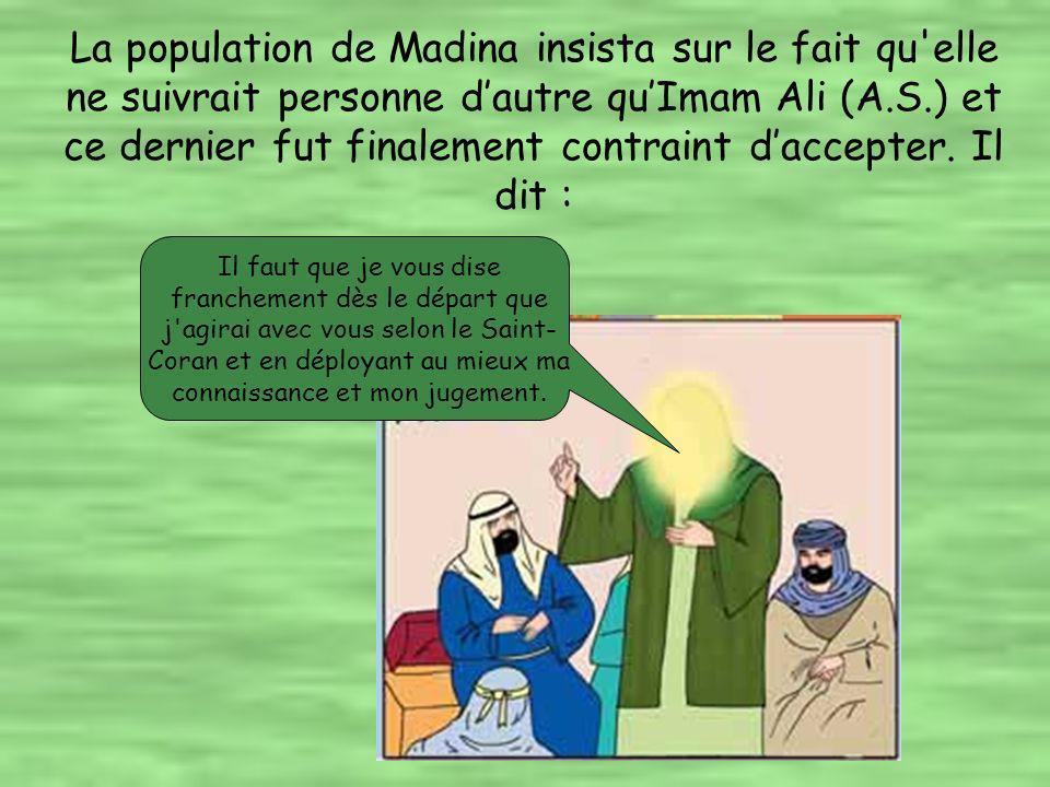 La population de Madina insista sur le fait qu elle ne suivrait personne dautre quImam Ali (A.S.) et ce dernier fut finalement contraint daccepter.
