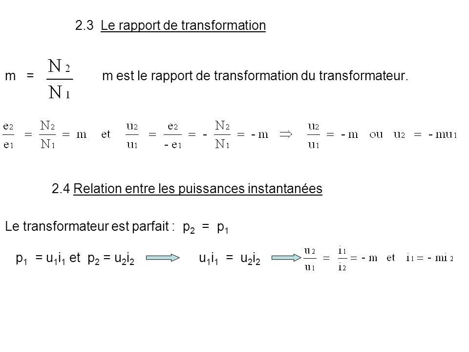2.3 Le rapport de transformation m = m est le rapport de transformation du transformateur. 2.4 Relation entre les puissances instantanées Le transform