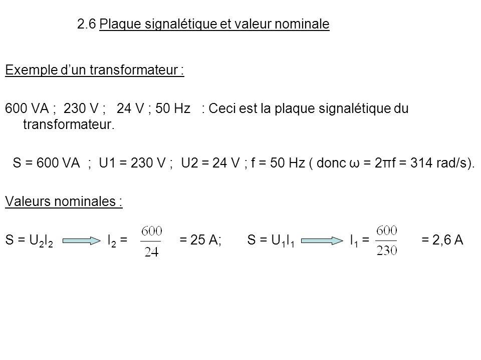 2.6 Plaque signalétique et valeur nominale Exemple dun transformateur : 600 VA ; 230 V ; 24 V ; 50 Hz : Ceci est la plaque signalétique du transformat