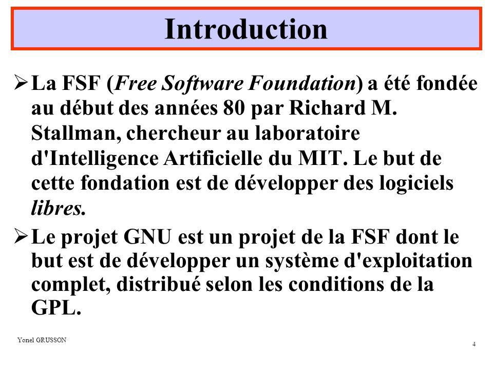Yonel GRUSSON 5 La GPL (General Public License) est une license qui spécifie les conditions de distribution de tous les logiciels GNU.