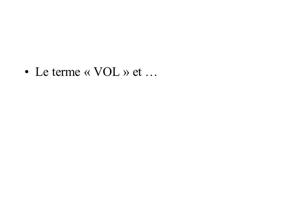 Le terme « VOL » et …