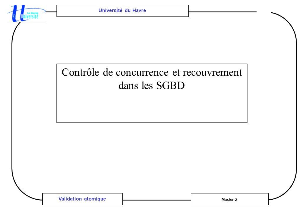 Université du Havre Master 2 Validation atomique Contrôle de concurrence et recouvrement dans les SGBD
