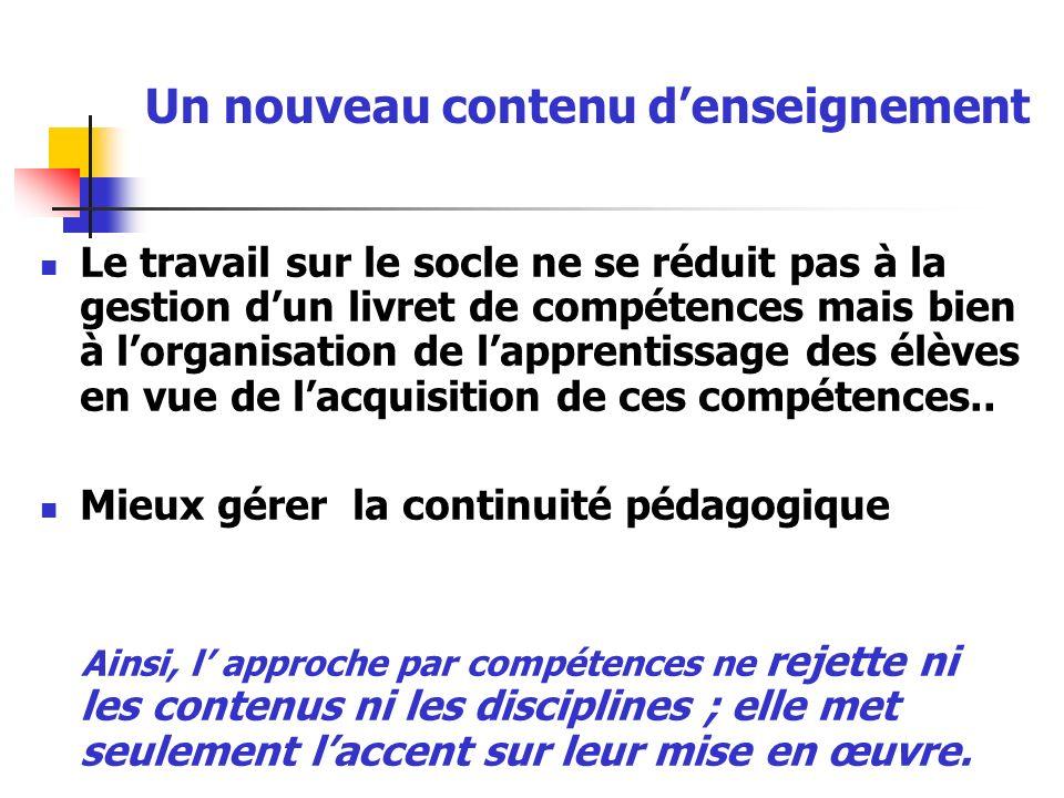 Un nouveau contenu denseignement Le travail sur le socle ne se réduit pas à la gestion dun livret de compétences mais bien à lorganisation de lapprent