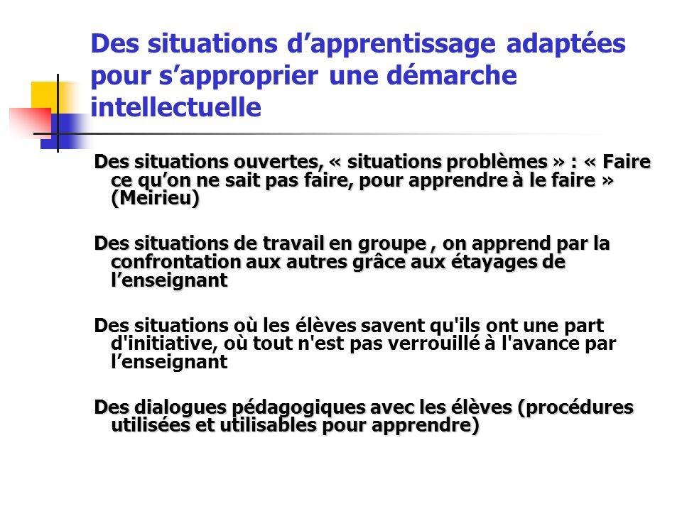 Des situations dapprentissage adaptées pour sapproprier une démarche intellectuelle Des situations ouvertes, « situations problèmes » : « Faire ce quo