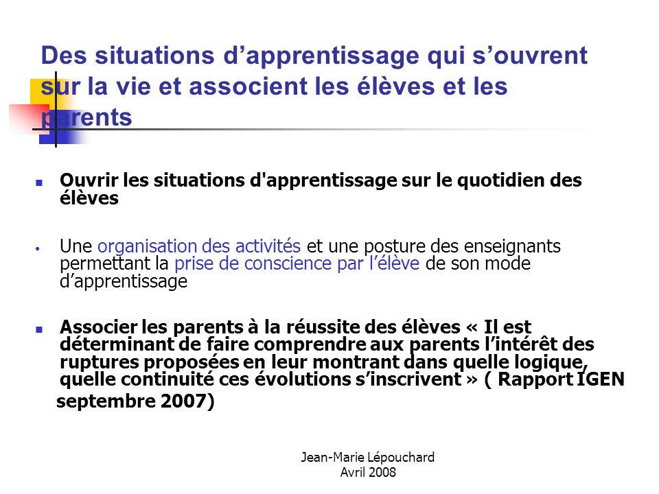 Jean-Marie Lépouchard Avril 2008 Des situations dapprentissage qui souvrent sur la vie et associent les élèves et les parents Ouvrir les situations d'