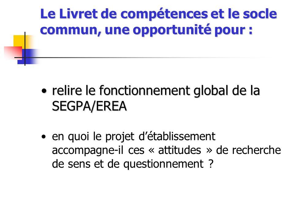 Le Livret de compétences et le socle commun, une opportunité pour : relire le fonctionnement global de la SEGPA/EREArelire le fonctionnement global de