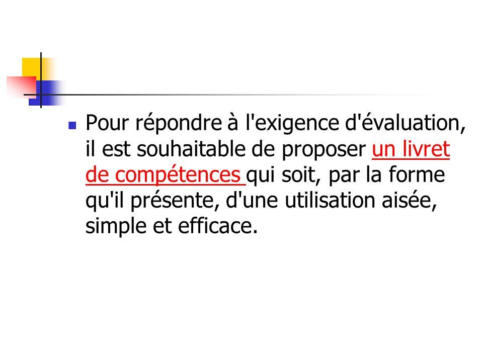 Pour répondre à l'exigence d'évaluation, il est souhaitable de proposer un livret de compétences qui soit, par la forme qu'il présente, d'une utilisat