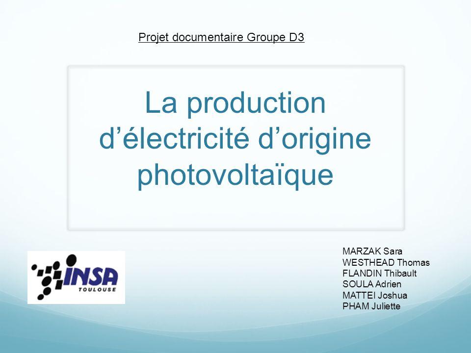 La production délectricité dorigine photovoltaïque Projet documentaire Groupe D3 MARZAK Sara WESTHEAD Thomas FLANDIN Thibault SOULA Adrien MATTEI Josh