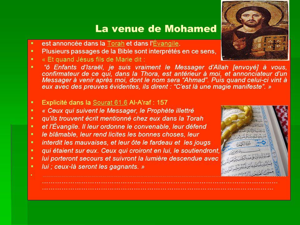 La venue de Mohamed est annoncée dans la Torah et dans l'Évangile. Plusieurs passages de la Bible sont interprétés en ce sens, « Et quand Jésus fils d