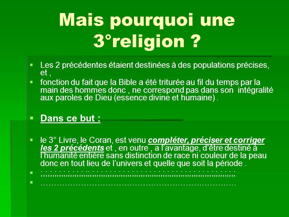 Mais pourquoi une 3°religion ? Les 2 précédentes étaient destinées à des populations précises, et, fonction du fait que la Bible a été triturée au fil