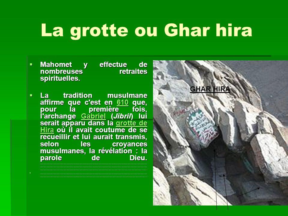 La grotte ou Ghar hira Mahomet y effectue de nombreuses retraites spirituelles. La tradition musulmane affirme que c'est en 6 6 6 6 6 1111 0000 que, p