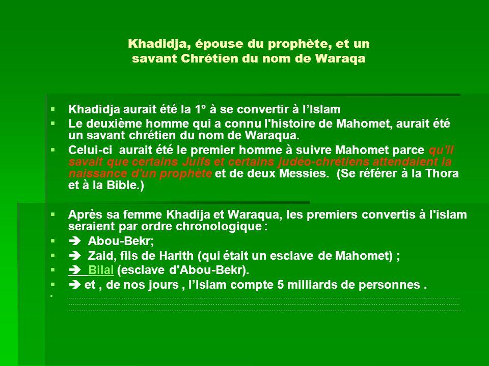 Khadidja, épouse du prophète, et un savant Chrétien du nom de Waraqa Khadidja aurait été la 1° à se convertir à lIslam Le deuxième homme qui a connu l