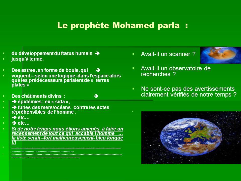 Le prophète Mohamed parla : du développement du fœtus humain jusqu à terme. Des astres, en forme de boule, qui voguent – selon une logique -dans l esp