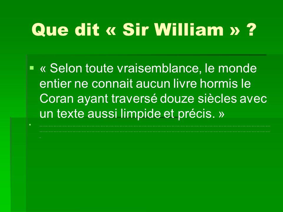 Que dit « Sir William » ? « Selon toute vraisemblance, le monde entier ne connait aucun livre hormis le Coran ayant traversé douze siècles avec un tex