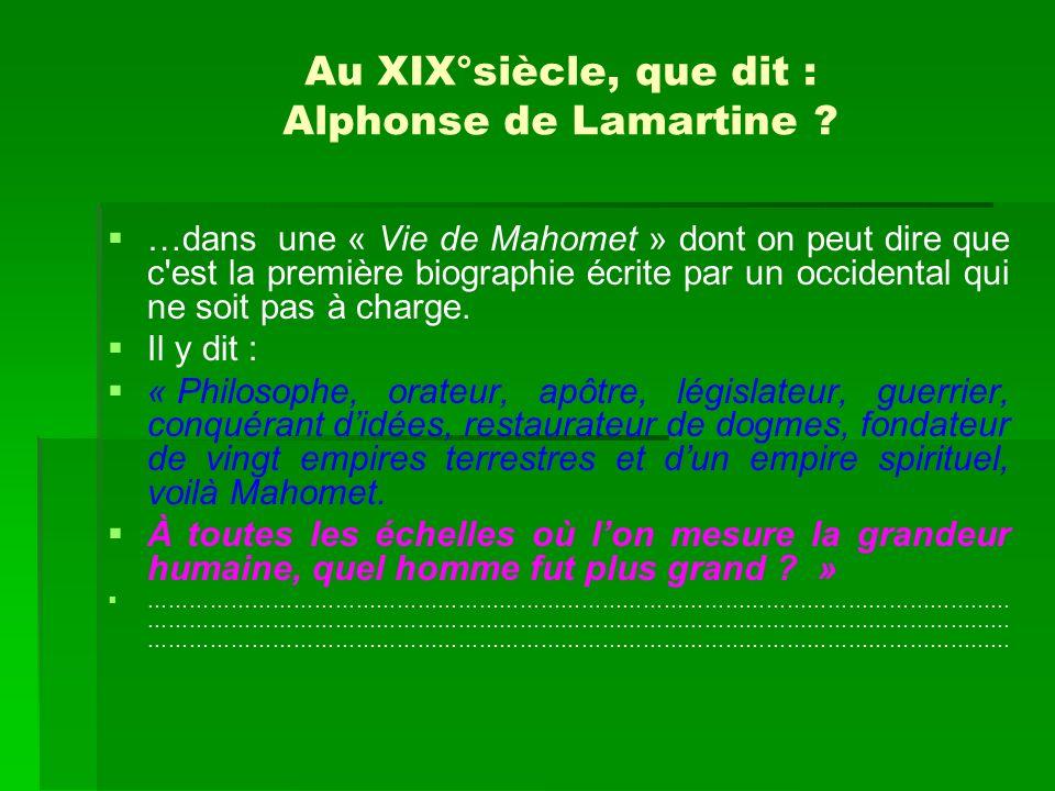 Au XIX°siècle, que dit : Alphonse de Lamartine ? …dans une « Vie de Mahomet » dont on peut dire que c'est la première biographie écrite par un occiden
