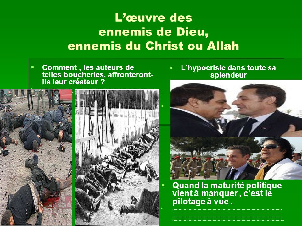Lœuvre des ennemis de Dieu, ennemis du Christ ou Allah Comment, les auteurs de telles boucheries, affronteront- ils leur créateur ? ………………………………………………