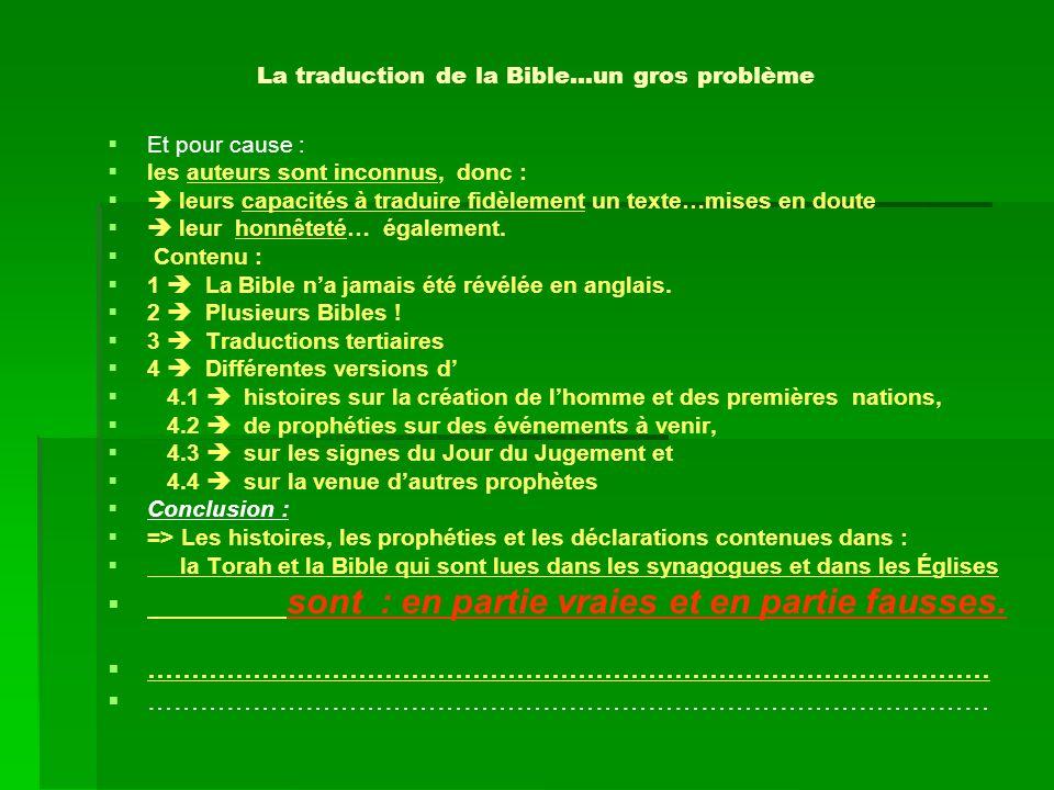 La traduction de la Bible…un gros problème Et pour cause : les auteurs sont inconnus, donc : leurs capacités à traduire fidèlement un texte…mises en d