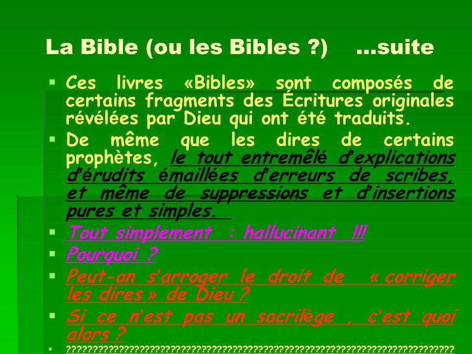 La Bible (ou les Bibles ?) …suite Ces livres « Bibles » sont compos é s de certains fragments des É critures originales r é v é l é es par Dieu qui on