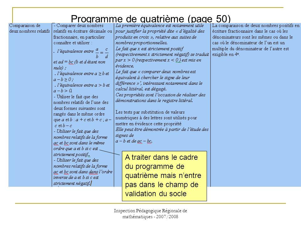 Inspection Pédagogique Régionale de mathématiques - 2007/2008 Programme de quatrième (page 50) A traiter dans le cadre du programme de quatrième mais