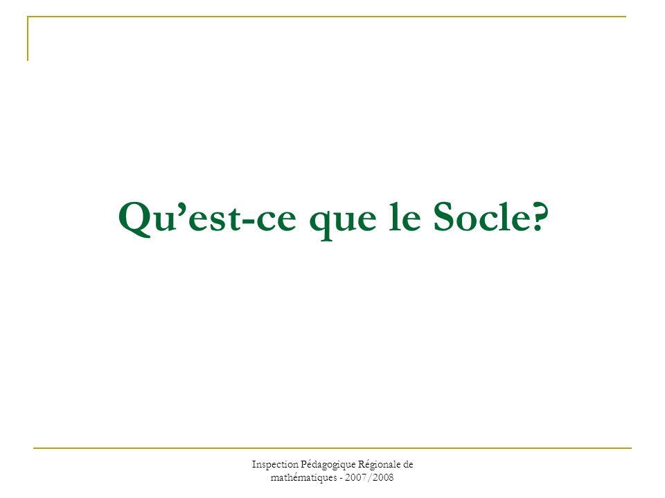 Inspection Pédagogique Régionale de mathématiques - 2007/2008 Le Socle dans les programmes