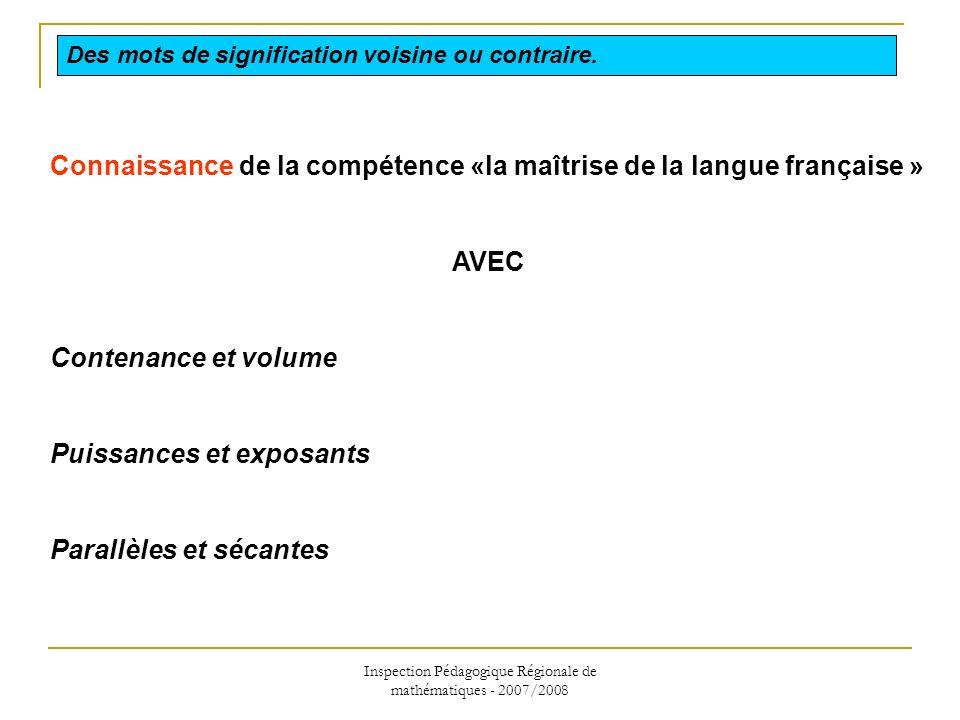 Inspection Pédagogique Régionale de mathématiques - 2007/2008 Connaissance de la compétence «la maîtrise de la langue française » AVEC Contenance et v