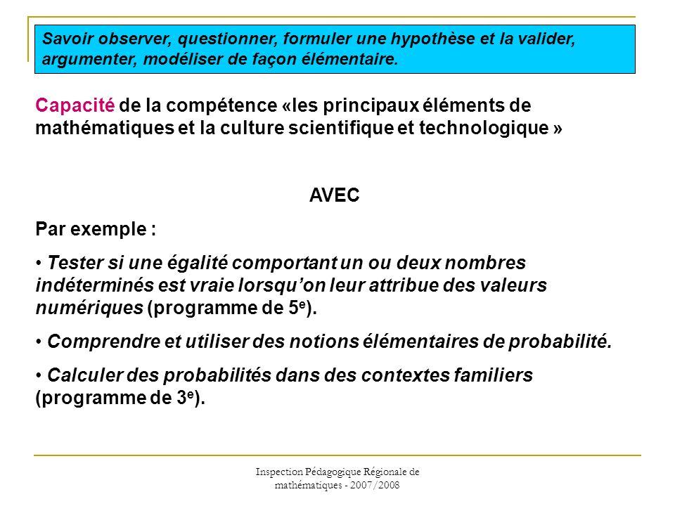 Inspection Pédagogique Régionale de mathématiques - 2007/2008 Capacité de la compétence «les principaux éléments de mathématiques et la culture scient