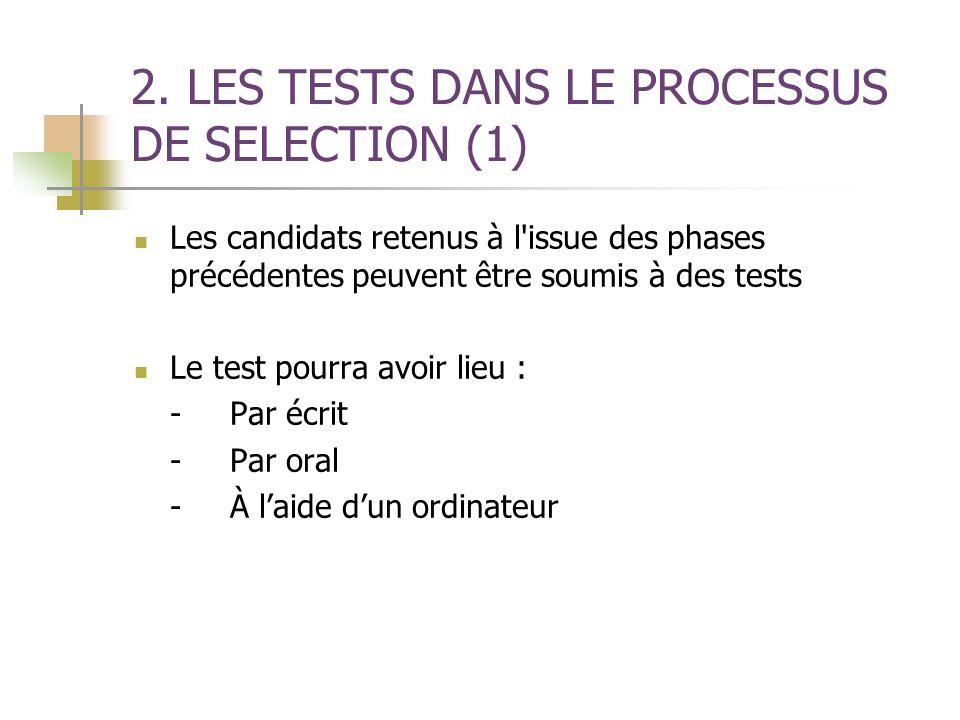 2. LES TESTS DANS LE PROCESSUS DE SELECTION (1) Les candidats retenus à l'issue des phases précédentes peuvent être soumis à des tests Le test pourra