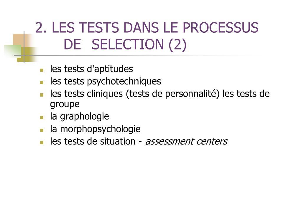2. LES TESTS DANS LE PROCESSUS DE SELECTION (2) les tests d'aptitudes les tests psychotechniques les tests cliniques (tests de personnalité) les tests