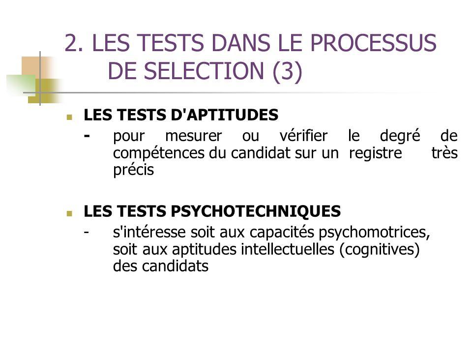 2. LES TESTS DANS LE PROCESSUS DE SELECTION (3) LES TESTS D'APTITUDES -pour mesurer ou vérifier le degré de compétences du candidat sur un registre tr