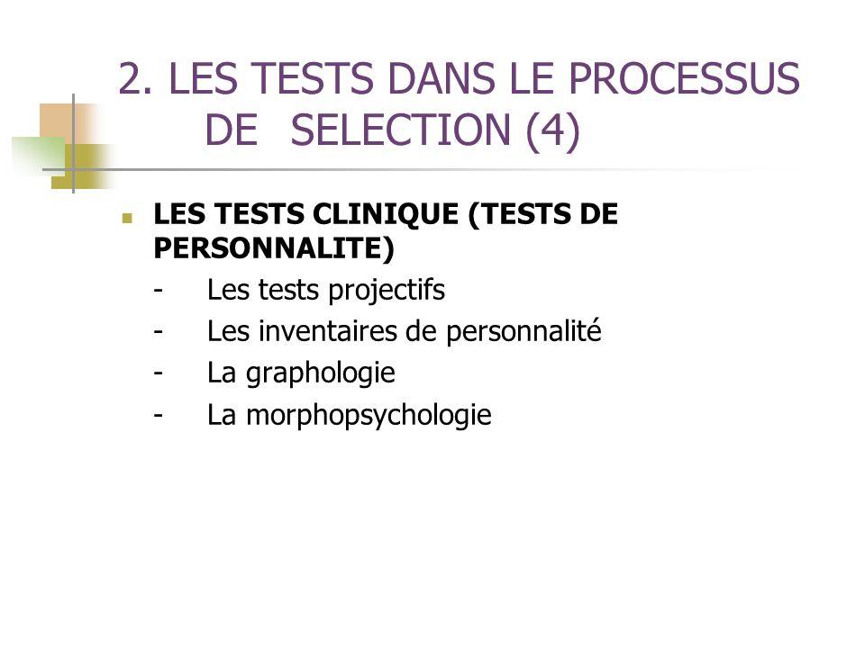 2. LES TESTS DANS LE PROCESSUS DE SELECTION (4) LES TESTS CLINIQUE (TESTS DE PERSONNALITE) -Les tests projectifs -Les inventaires de personnalité -La