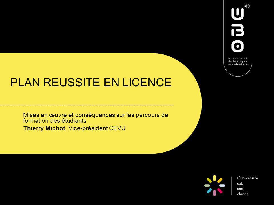 PLAN REUSSITE EN LICENCE Mises en œuvre et conséquences sur les parcours de formation des étudiants Thierry Michot, Vice-président CEVU