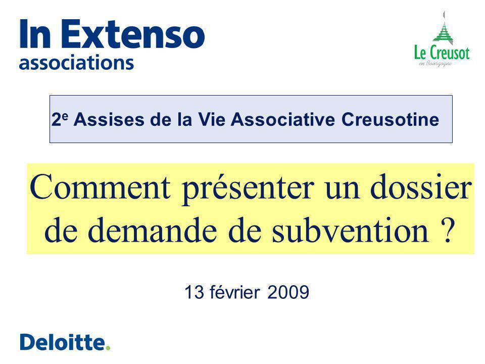 Comment présenter un dossier de demande de subvention ? 13 février 2009 2 e Assises de la Vie Associative Creusotine