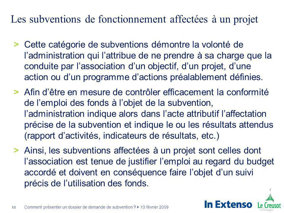 11 Comment présenter un dossier de demande de subvention ? 13 février 2009 Les subventions de fonctionnement affectées à un projet >Cette catégorie de