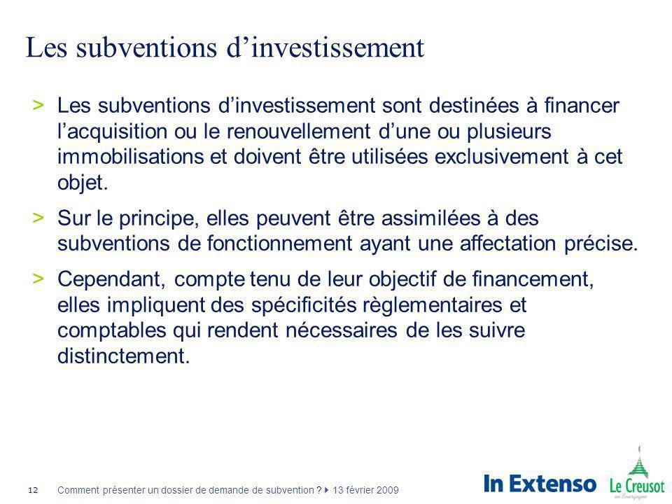 12 Comment présenter un dossier de demande de subvention ? 13 février 2009 Les subventions dinvestissement >Les subventions dinvestissement sont desti