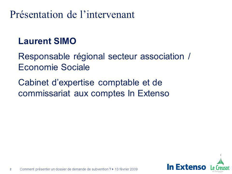 2 Comment présenter un dossier de demande de subvention ? 13 février 2009 Présentation de lintervenant Laurent SIMO Responsable régional secteur assoc