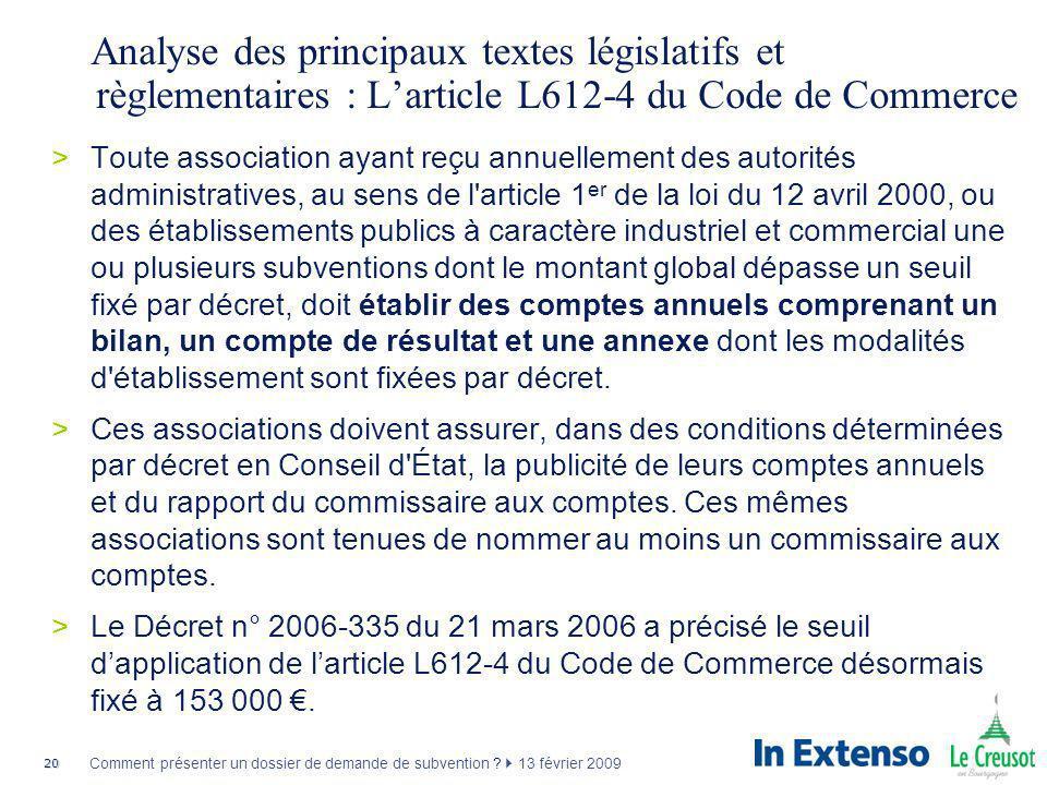 20 Comment présenter un dossier de demande de subvention ? 13 février 2009 Analyse des principaux textes législatifs et règlementaires : Larticle L612
