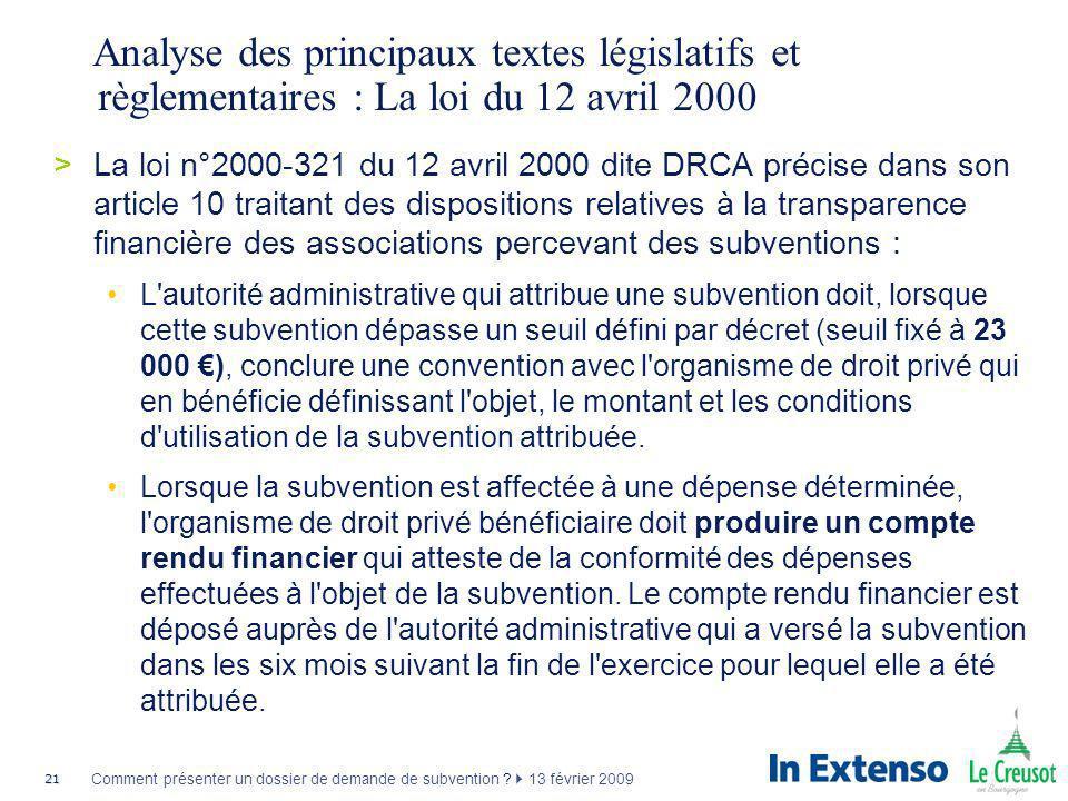 21 Comment présenter un dossier de demande de subvention ? 13 février 2009 Analyse des principaux textes législatifs et règlementaires : La loi du 12
