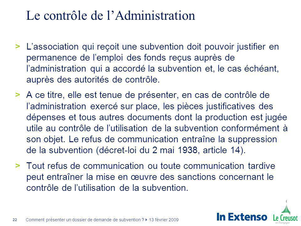 22 Comment présenter un dossier de demande de subvention ? 13 février 2009 Le contrôle de lAdministration >Lassociation qui reçoit une subvention doit