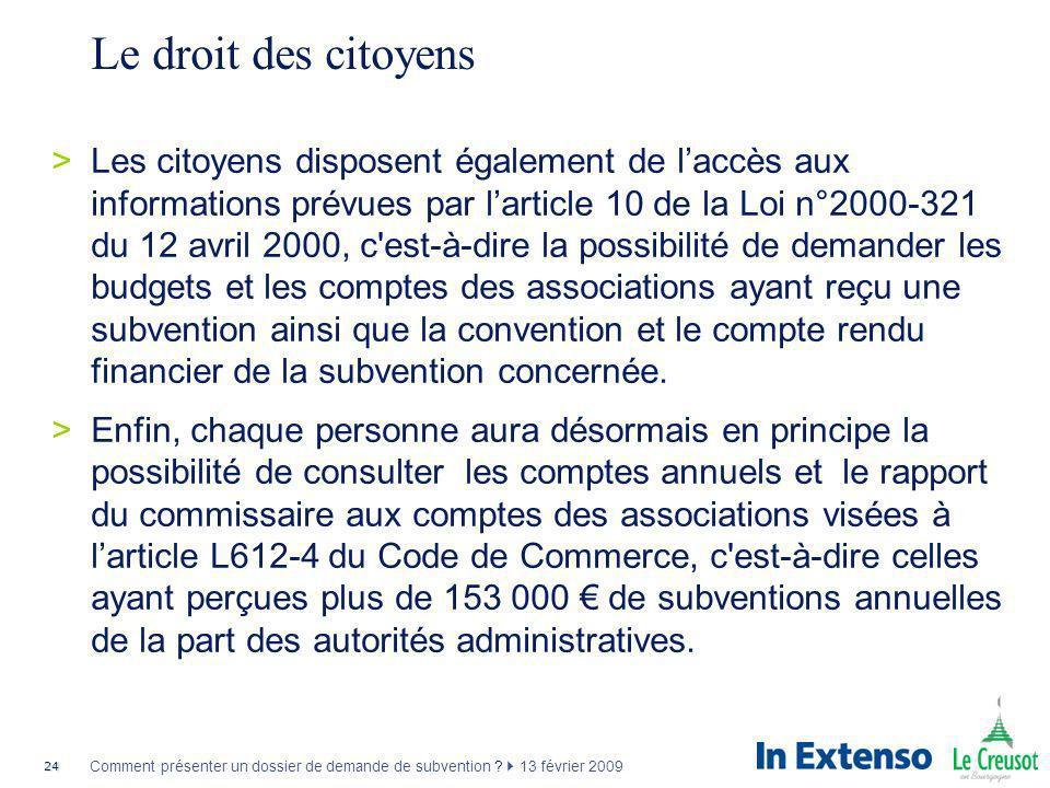 24 Comment présenter un dossier de demande de subvention ? 13 février 2009 Le droit des citoyens >Les citoyens disposent également de laccès aux infor