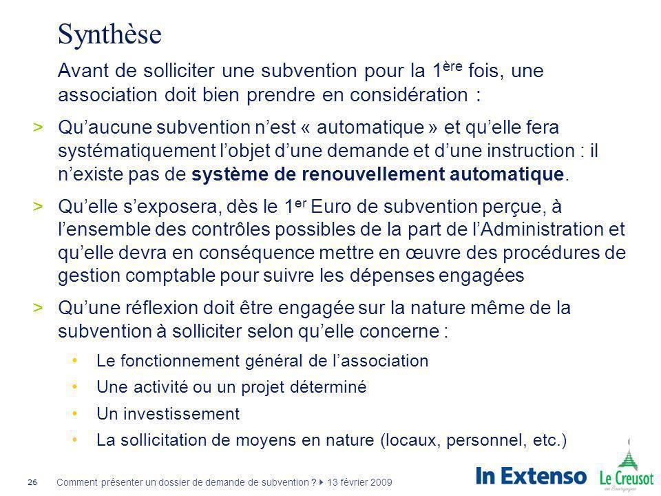 26 Comment présenter un dossier de demande de subvention ? 13 février 2009 Synthèse Avant de solliciter une subvention pour la 1 ère fois, une associa